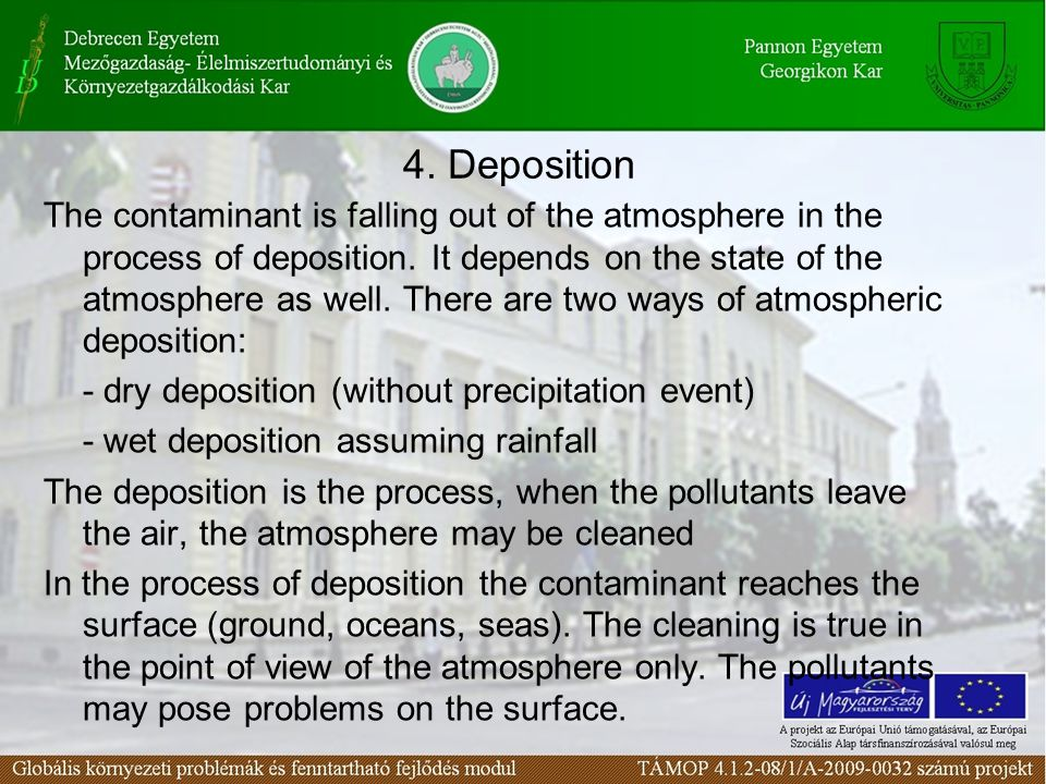 4. Deposition The contaminant is falling out of the atmosphere in the process of deposition. It depends on the state of the atmosphere as well. There