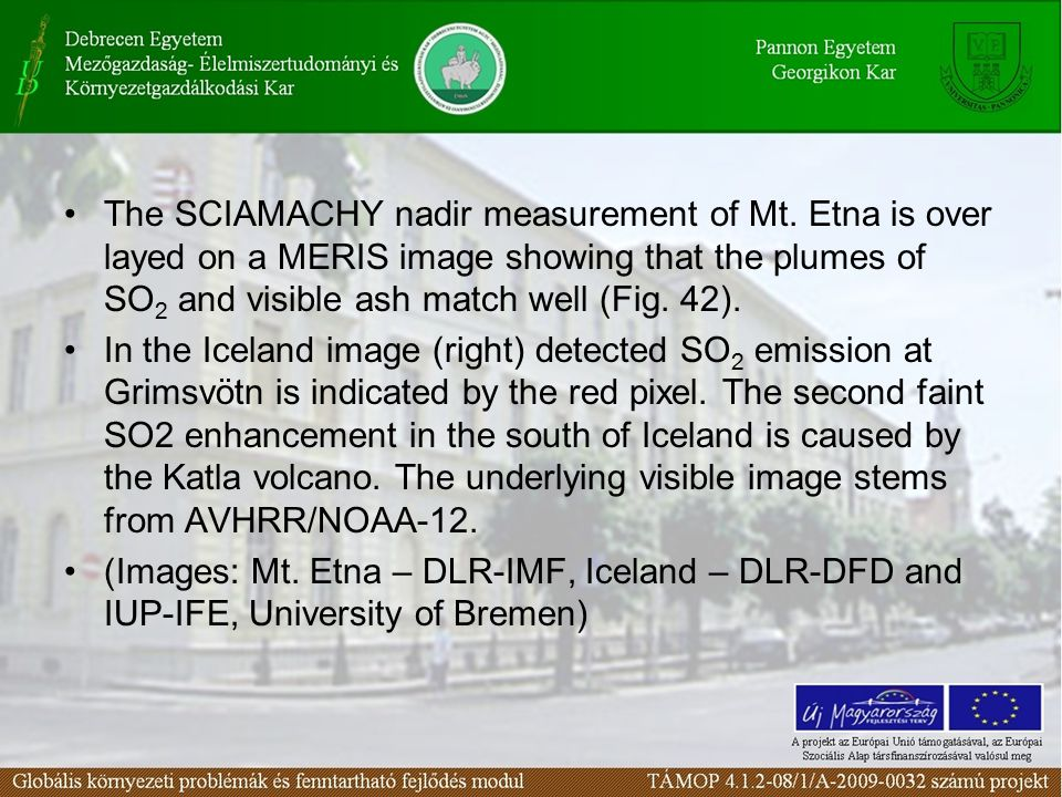 The SCIAMACHY nadir measurement of Mt. Etna is over layed on a MERIS image showing that the plumes of SO 2 and visible ash match well (Fig. 42). In th