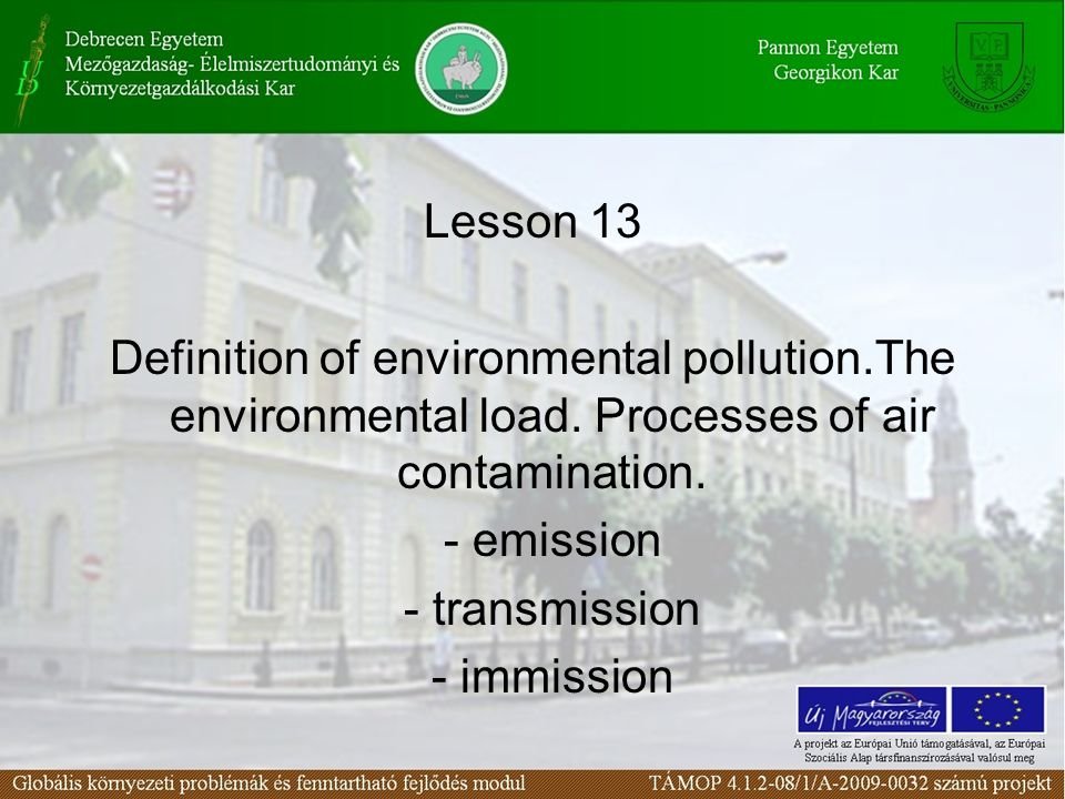 Lesson 13 Definition of environmental pollution.The environmental load. Processes of air contamination. - emission - transmission - immission