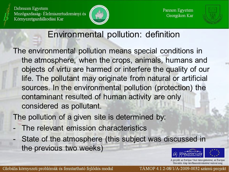 Environmental pollution: definition The environmental pollution means special conditions in the atmosphere, when the crops, animals, humans and object