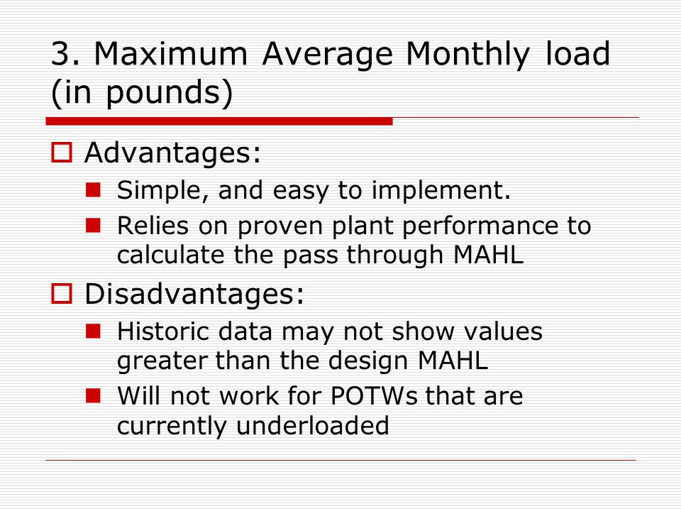 3. Maximum Average Monthly load (in pounds)  Advantages: Simple, and easy to implement.