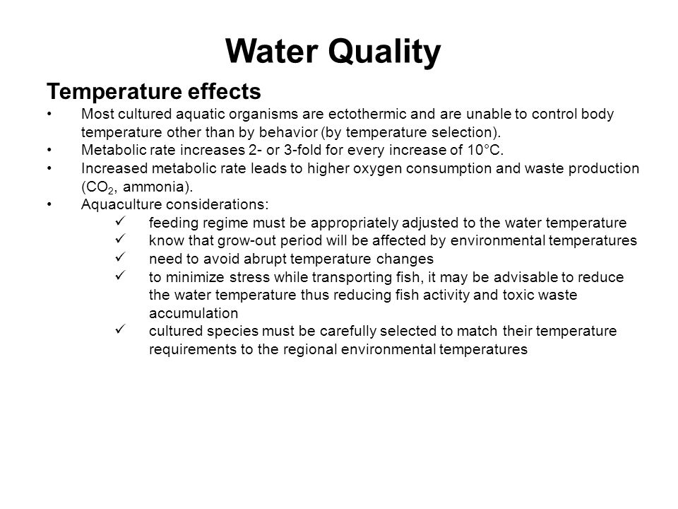 Water Quality Temperature effects Most cultured aquatic organisms are ectothermic and are unable to control body temperature other than by behavior (by temperature selection).