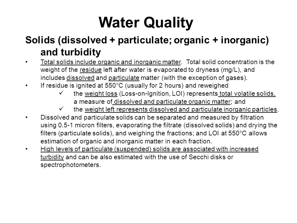 Water Quality Solids (dissolved + particulate; organic + inorganic) and turbidity Total solids include organic and inorganic matter.