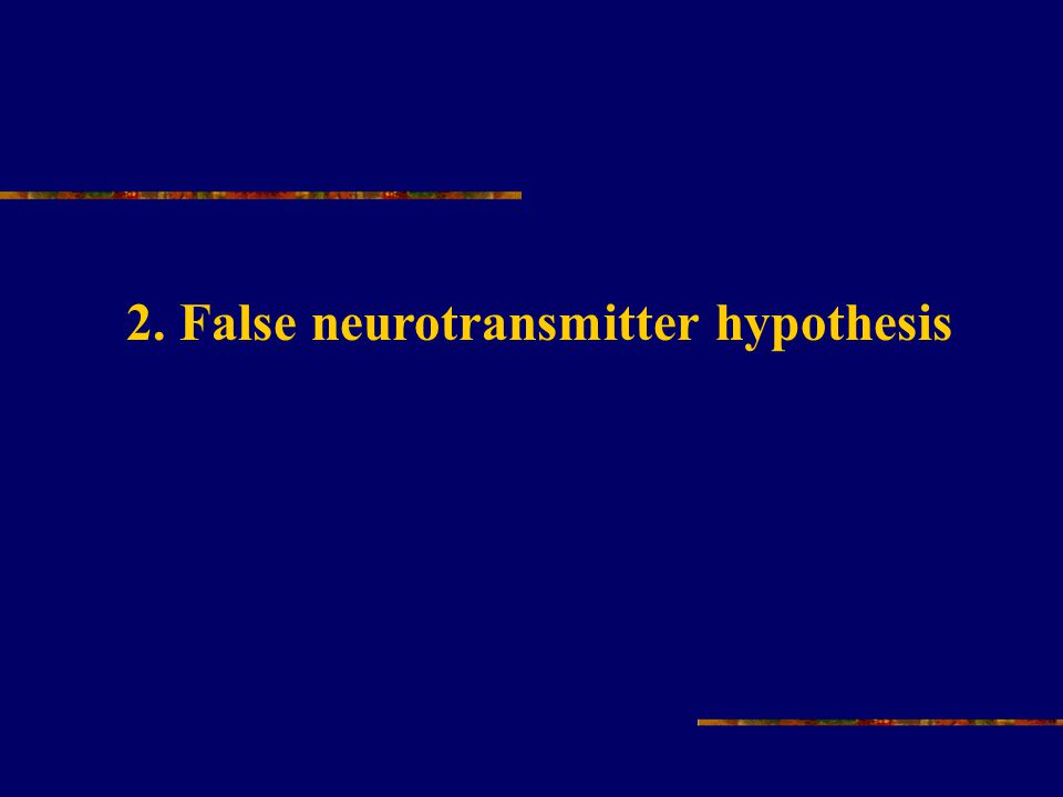 2. False neurotransmitter hypothesis