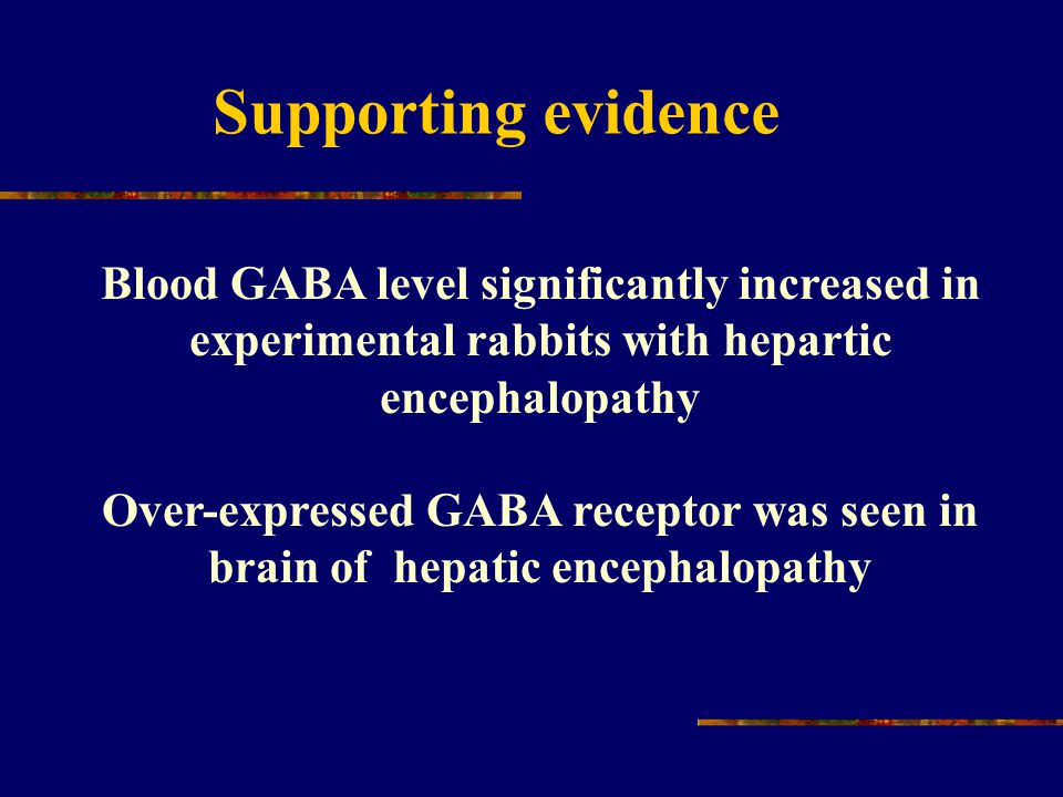 Supporting evidence Blood GABA level significantly increased in experimental rabbits with hepartic encephalopathy Over-expressed GABA receptor was see