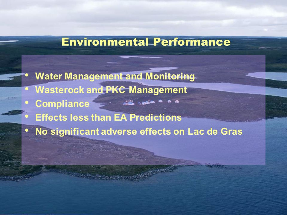 Environmental Performance Water Management and Monitoring Wasterock and PKC Management Compliance Effects less than EA Predictions No significant adverse effects on Lac de Gras