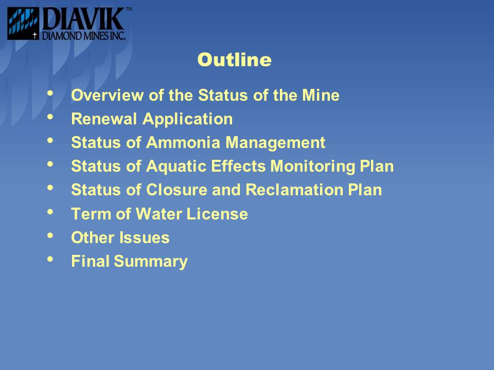 Outline Overview of the Status of the Mine Renewal Application Status of Ammonia Management Status of Aquatic Effects Monitoring Plan Status of Closure and Reclamation Plan Term of Water License Other Issues Final Summary