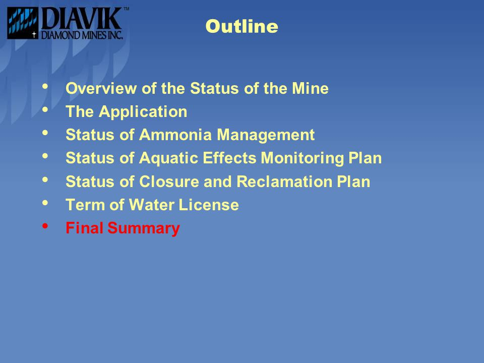 Outline Overview of the Status of the Mine The Application Status of Ammonia Management Status of Aquatic Effects Monitoring Plan Status of Closure and Reclamation Plan Term of Water License Final Summary