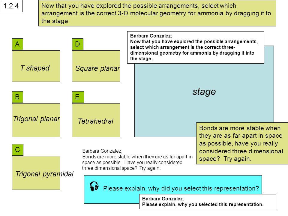 A B Trigonal planar T shaped C Square planar Trigonal pyramidal Tetrahedral D E stage 1.2.4  Please explain, why did you select this representation.