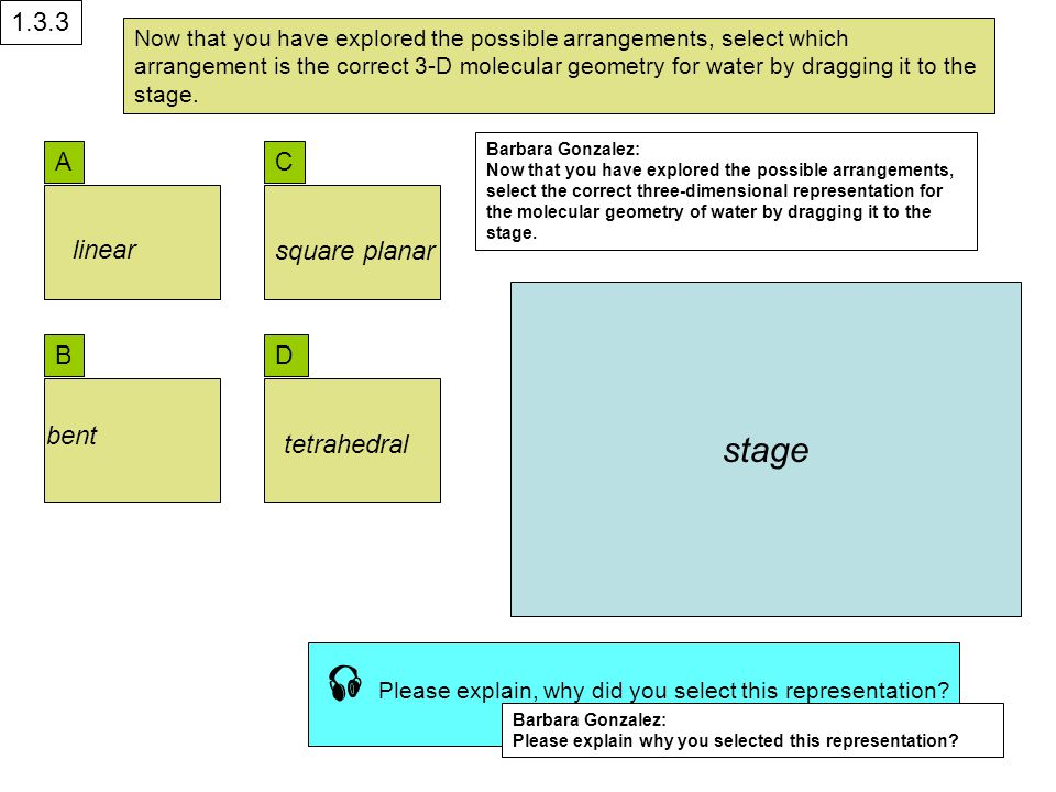 A B bent linear square planar tetrahedral C D stage Now that you have explored the possible arrangements, select which arrangement is the correct 3-D