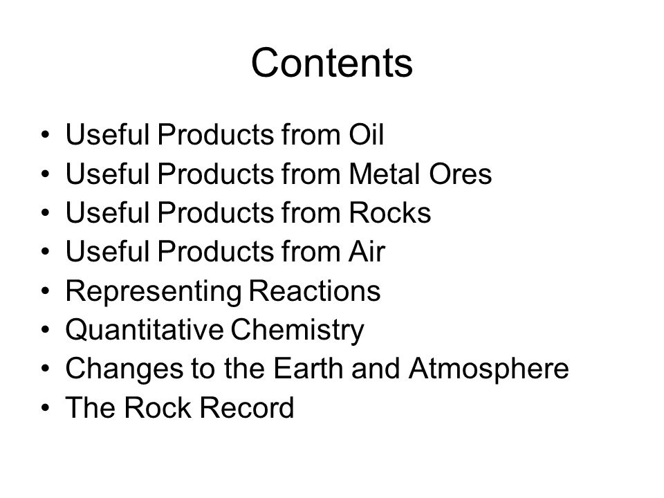 Contents Useful Products from Oil Useful Products from Metal Ores Useful Products from Rocks Useful Products from Air Representing Reactions Quantitat