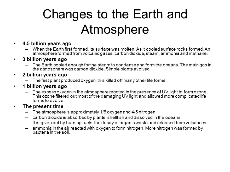 Changes to the Earth and Atmosphere 4.5 billion years ago –When the Earth first formed, its surface was molten. As it cooled surface rocks formed. An