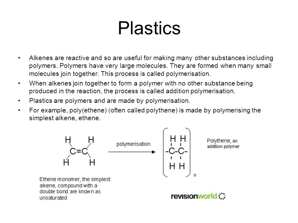 Plastics Alkenes are reactive and so are useful for making many other substances including polymers. Polymers have very large molecules. They are form