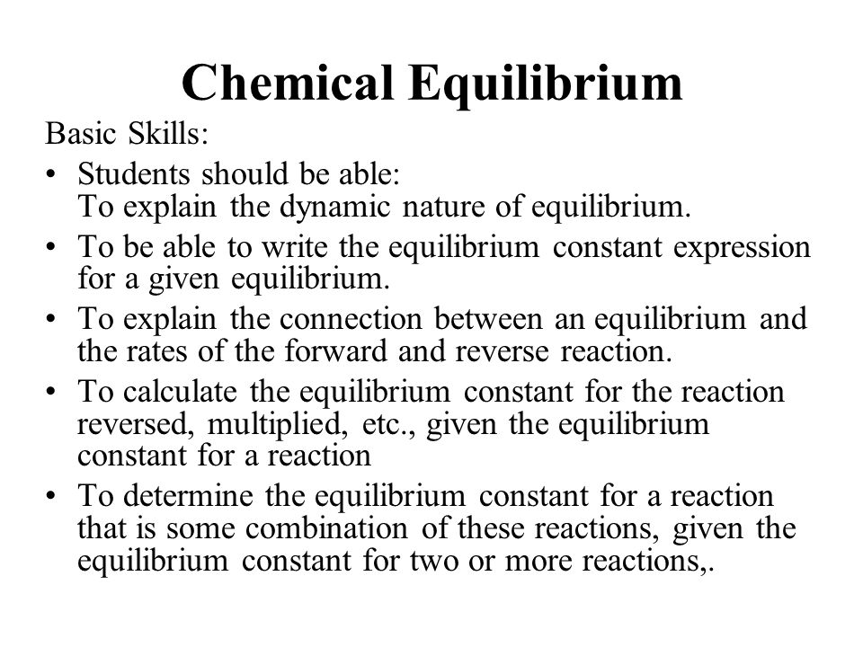 Chemical Equilibrium Basic Skills: Students should be able: To explain the dynamic nature of equilibrium.