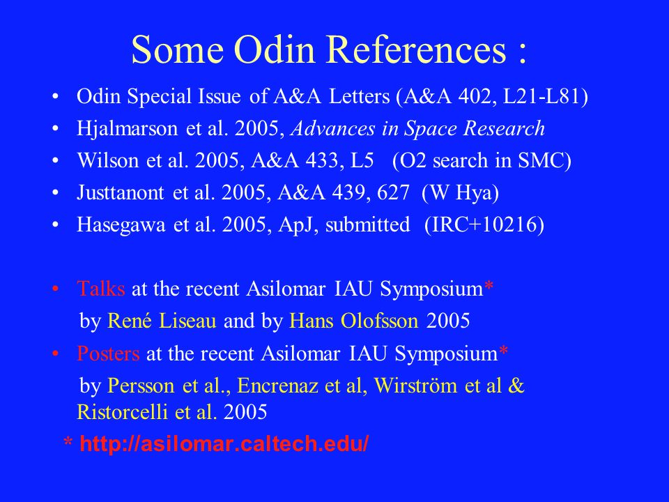 Some Odin References : Odin Special Issue of A&A Letters (A&A 402, L21-L81) Hjalmarson et al. 2005, Advances in Space Research Wilson et al. 2005, A&A