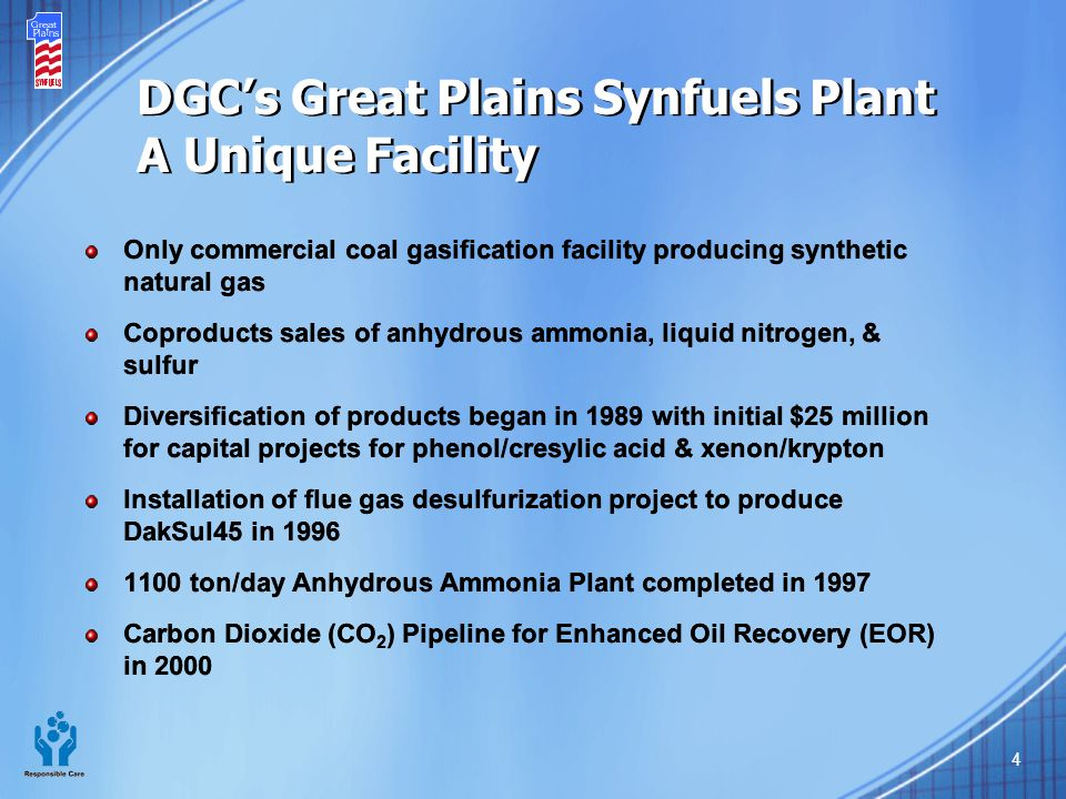 4 DGC's Great Plains Synfuels Plant A Unique Facility Only commercial coal gasification facility producing synthetic natural gas Coproducts sales of a