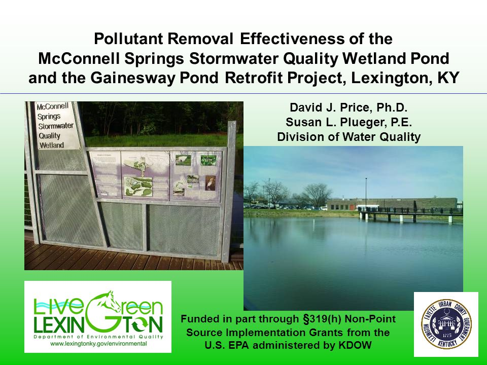 Pollutant Removal Effectiveness of the McConnell Springs Stormwater Quality Wetland Pond and the Gainesway Pond Retrofit Project, Lexington, KY David