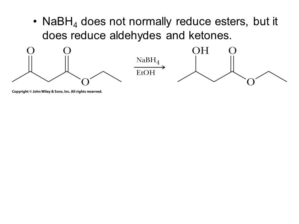 NaBH 4 does not normally reduce esters, but it does reduce aldehydes and ketones.