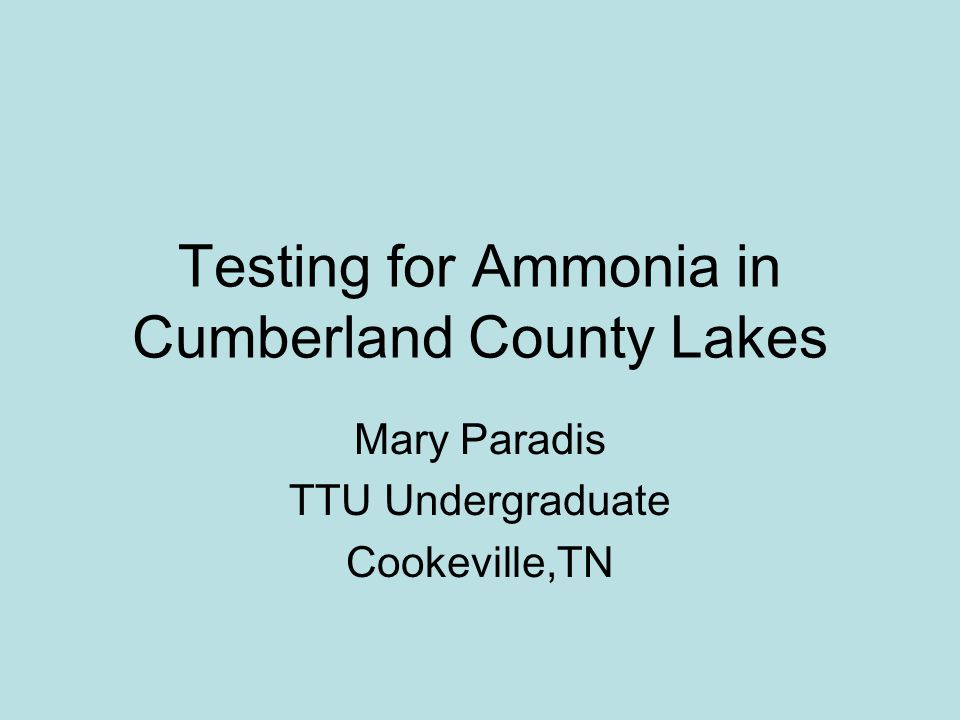 Testing for Ammonia in Cumberland County Lakes Mary Paradis TTU Undergraduate Cookeville,TN