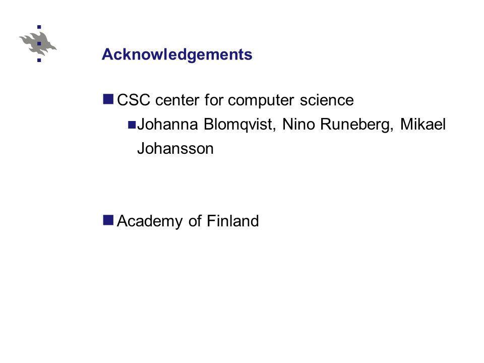Acknowledgements CSC center for computer science Johanna Blomqvist, Nino Runeberg, Mikael Johansson Academy of Finland