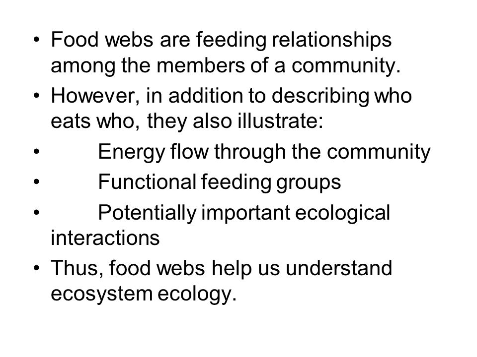 Food webs are feeding relationships among the members of a community. However, in addition to describing who eats who, they also illustrate: Energy fl