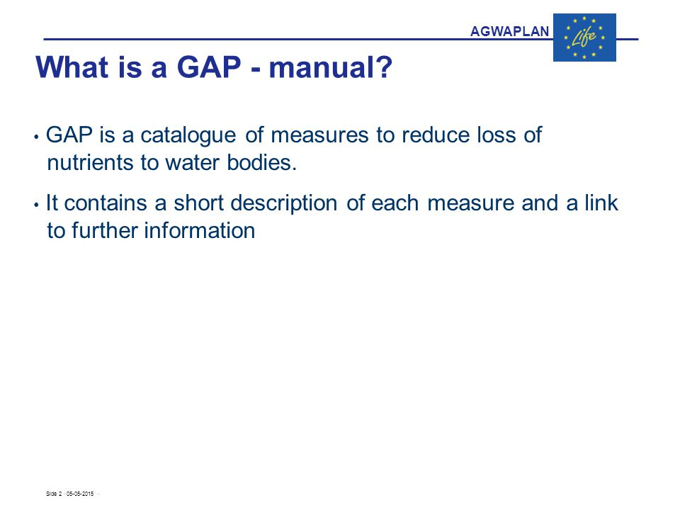 AGWAPLAN Side 2 · 05-05-2015 · GAP is a catalogue of measures to reduce loss of nutrients to water bodies.