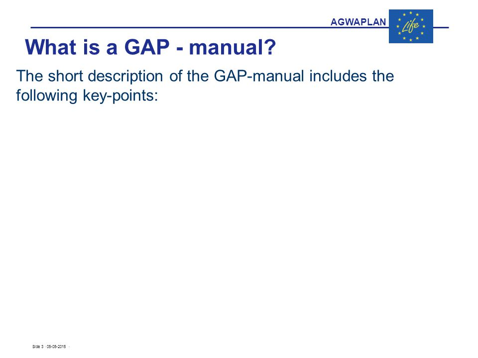 AGWAPLAN Side 3 · 05-05-2015 · The short description of the GAP-manual includes the following key-points: a description of each measure and where it i