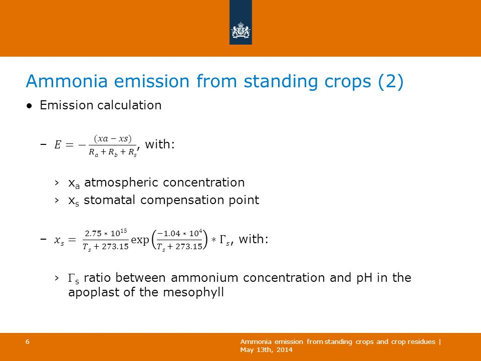 Ammonia emission from standing crops (3) ● Γ s values obtained from extensive literature review *no experimental data, conservative defaults used Ammonia emission from standing crops and crop residues | May 13th, 2014 7 CropArea NL (* 1,000 ha) Γ lower Γ medium Γ upper Grassland intensive 5235002,0004,000 Maize2622001,5004,000 Potatoes*1545001,0002,000 Cereal crops1915002,0004,000 Sugar beet*765001,0002,000