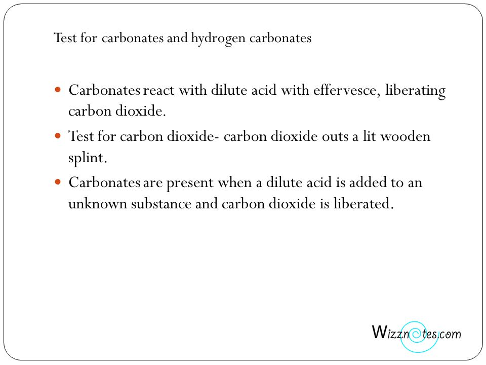 Test for carbonates and hydrogen carbonates Carbonates react with dilute acid with effervesce, liberating carbon dioxide.
