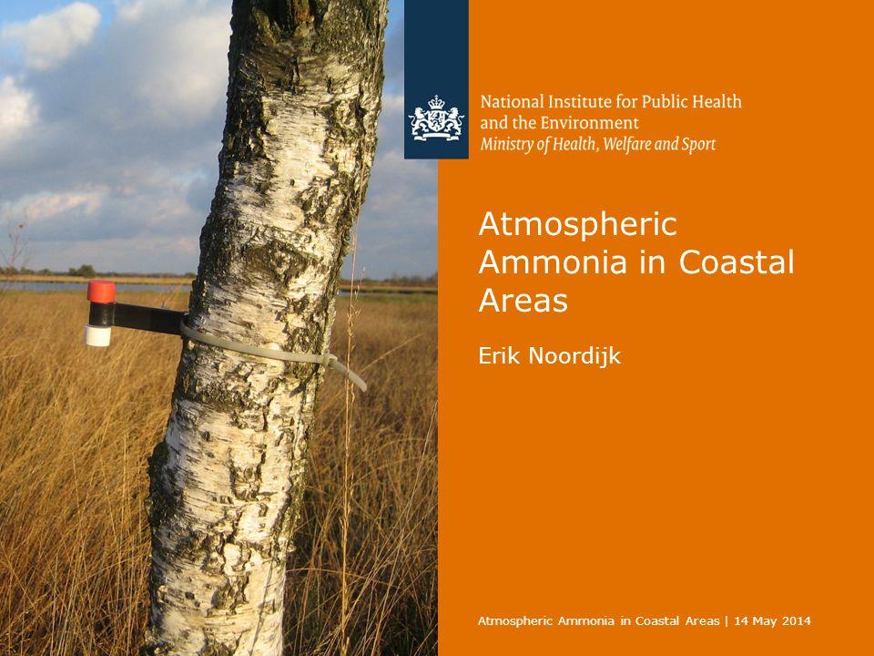 Atmospheric Ammonia in Coastal Areas Erik Noordijk Atmospheric Ammonia in Coastal Areas | 14 May 2014