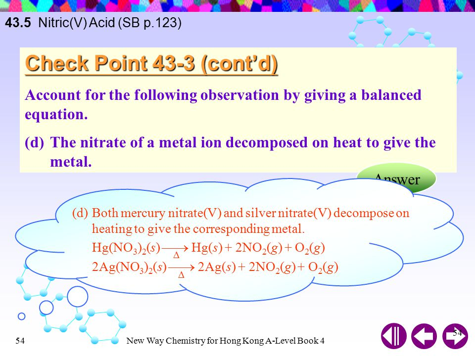New Way Chemistry for Hong Kong A-Level Book 453 Check Point 43-3 (cont'd) Account for the following observation by giving a balanced equation. (c)Sil