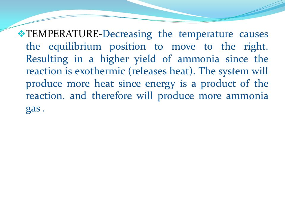  TEMPERATURE-Decreasing the temperature causes the equilibrium position to move to the right.