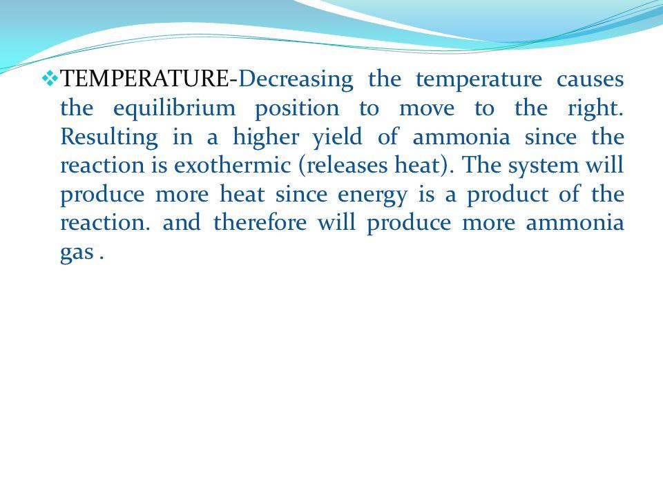  TEMPERATURE-Decreasing the temperature causes the equilibrium position to move to the right.
