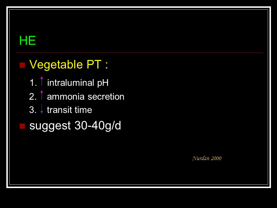 HE Vegetable PT : 1. intraluminal pH 2. ammonia secretion 3. transit time suggest 30-40g/d Nurdan 2000