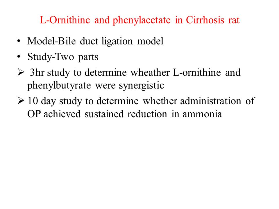 L-Ornithine and phenylacetate in Cirrhosis rat Model-Bile duct ligation model Study-Two parts  3hr study to determine wheather L-ornithine and phenyl