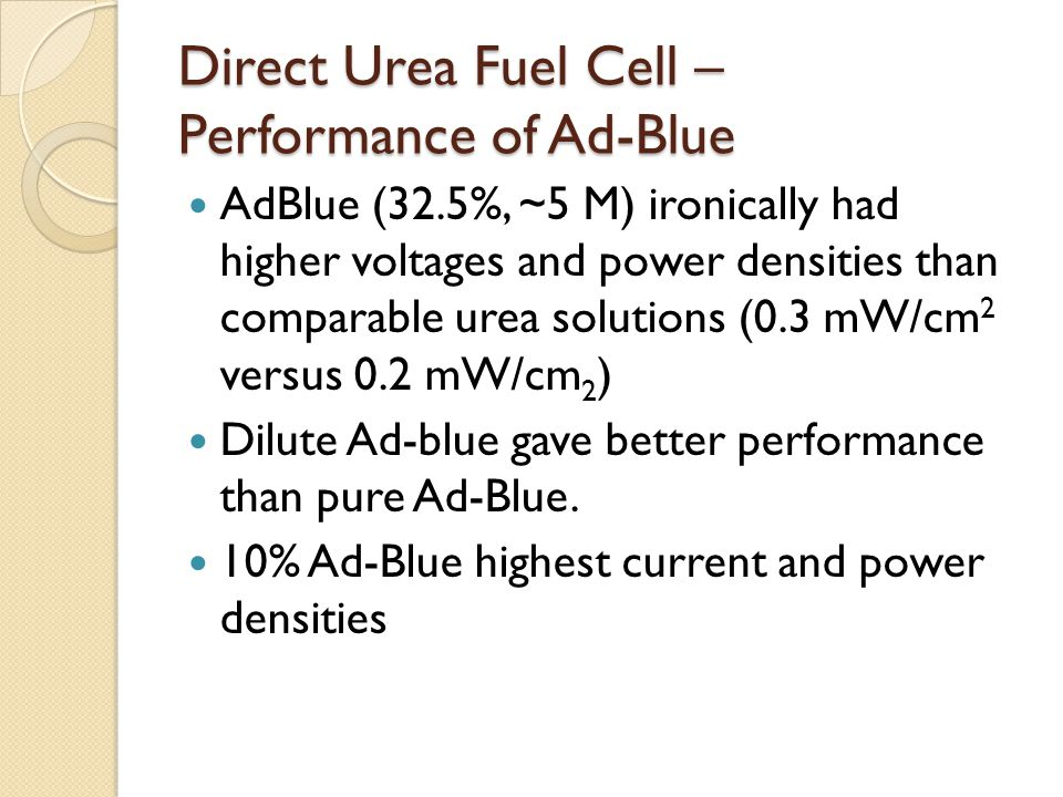 Direct Urea Fuel Cell – Performance of Ad-Blue AdBlue (32.5%, ~5 M) ironically had higher voltages and power densities than comparable urea solutions