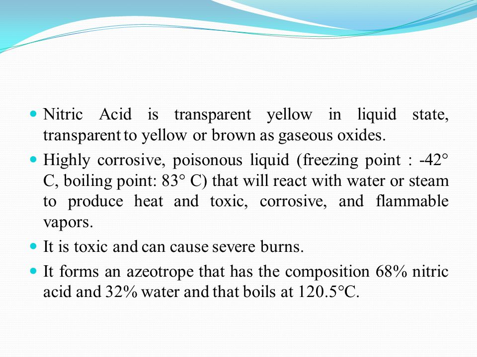 Nitric Acid is transparent yellow in liquid state, transparent to yellow or brown as gaseous oxides.