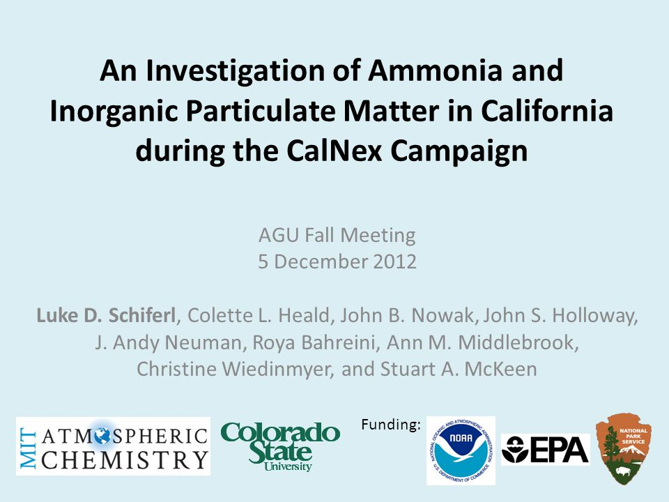 An Investigation of Ammonia and Inorganic Particulate Matter in California during the CalNex Campaign AGU Fall Meeting 5 December 2012 Luke D. Schifer