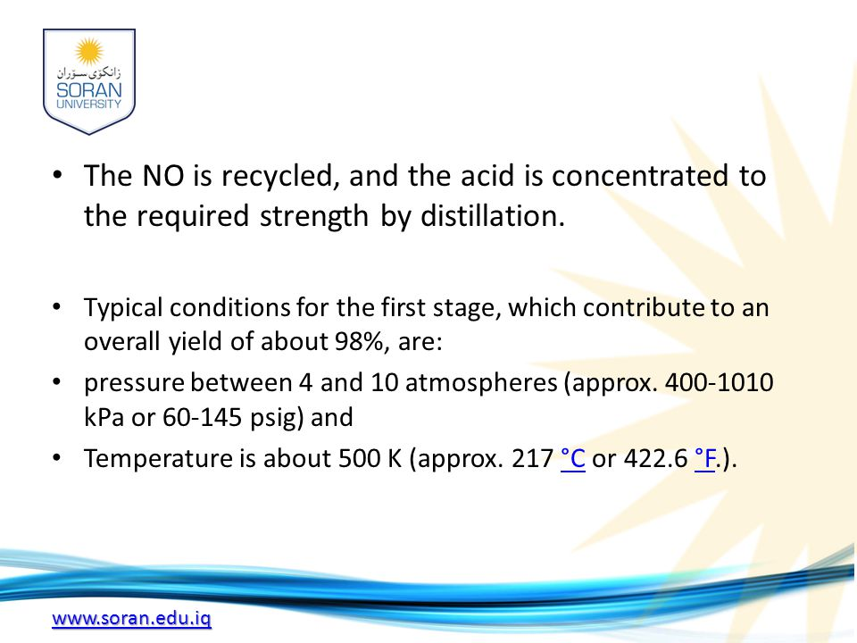 www.soran.edu.iq The NO is recycled, and the acid is concentrated to the required strength by distillation.
