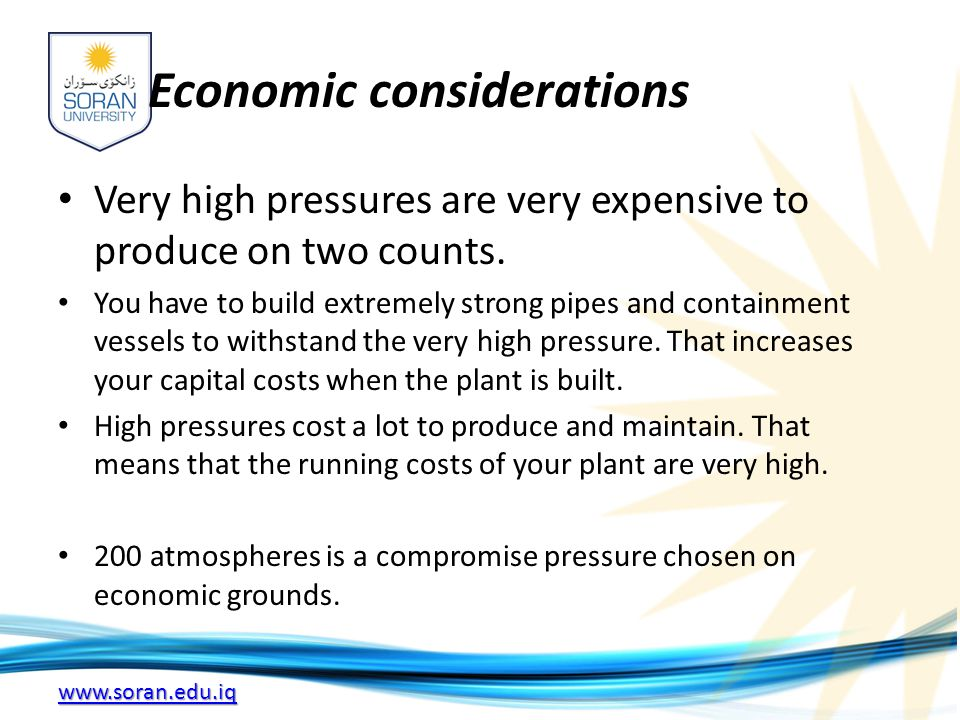 www.soran.edu.iq Economic considerations Very high pressures are very expensive to produce on two counts.