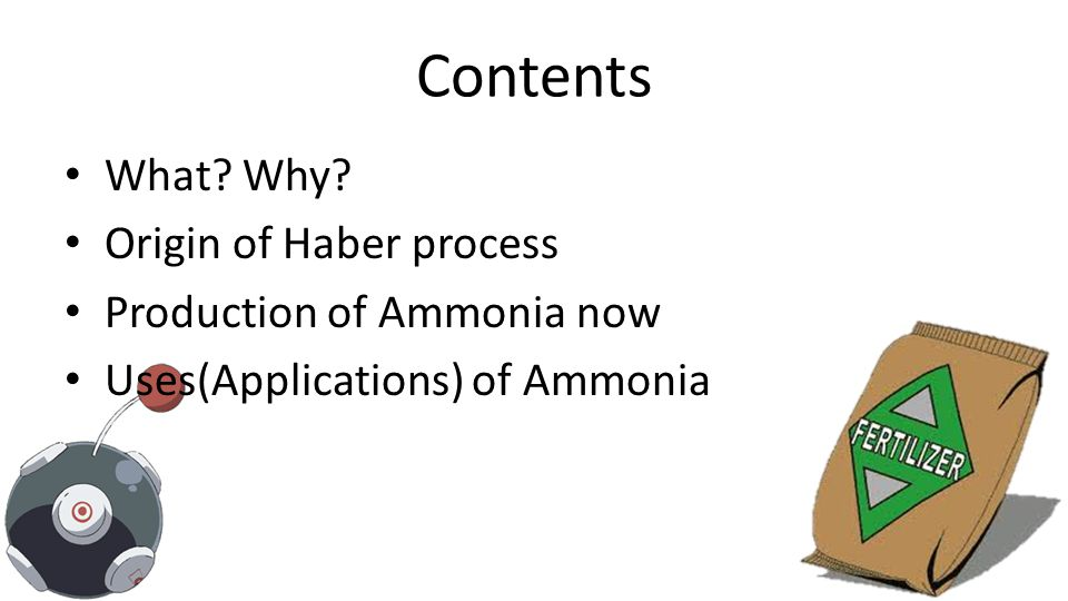 Contents What? Why? Origin of Haber process Production of Ammonia now Uses(Applications) of Ammonia