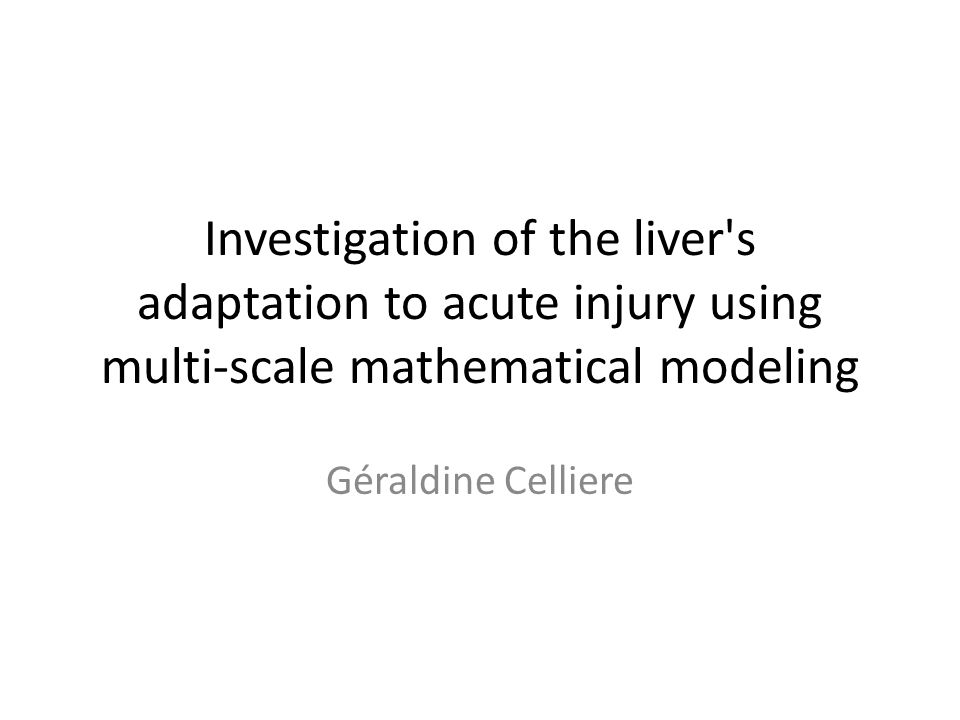 Investigation of the liver s adaptation to acute injury using multi-scale mathematical modeling Géraldine Celliere