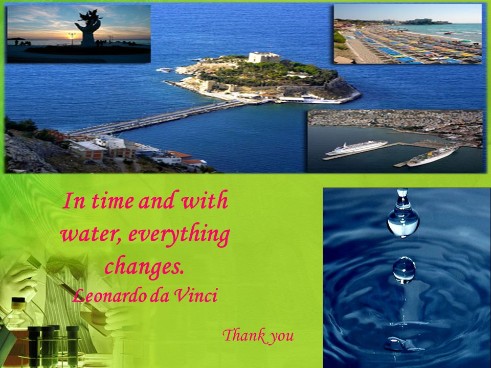 In time and with water, everything changes. Leonardo da Vinci Thank you