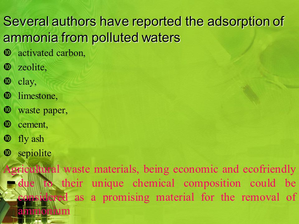 Several authors have reported the adsorption of ammonia from polluted waters  activated carbon,  zeolite,  clay,  limestone,  waste paper,  ceme