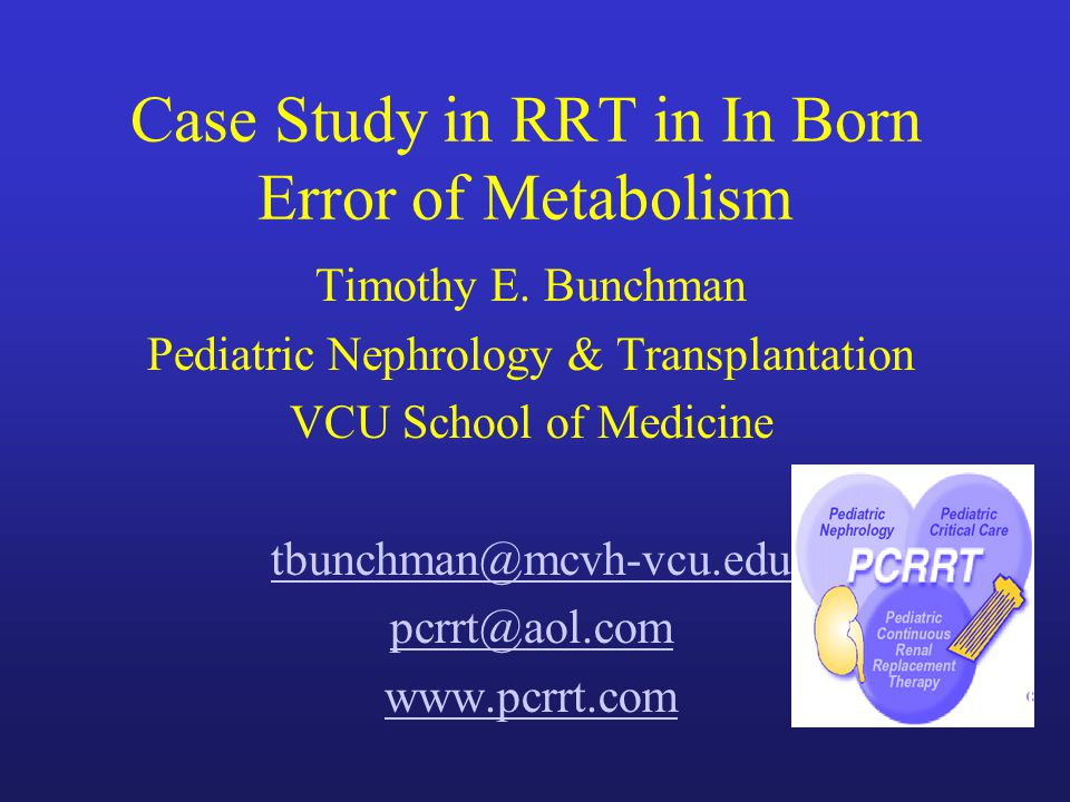 Case Study in RRT in In Born Error of Metabolism Timothy E.