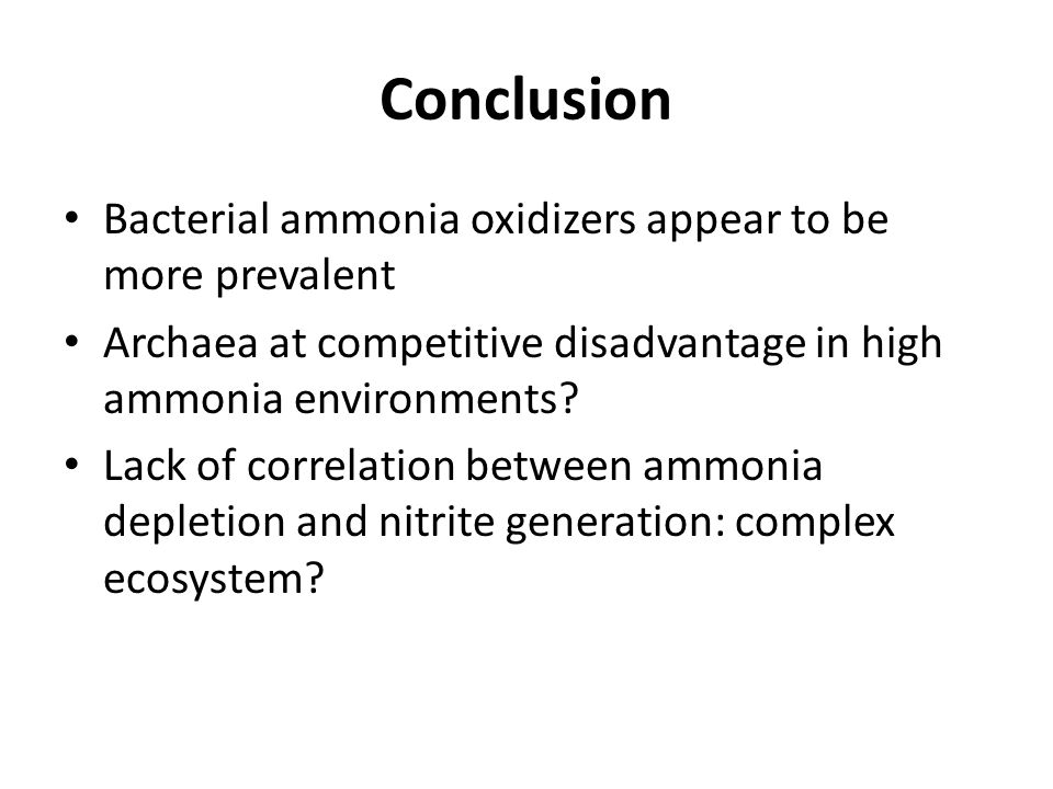 Conclusion Bacterial ammonia oxidizers appear to be more prevalent Archaea at competitive disadvantage in high ammonia environments.