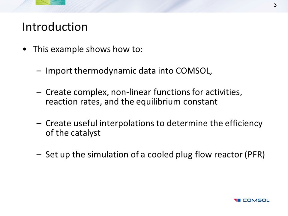 Introduction This example shows how to: –Import thermodynamic data into COMSOL, –Create complex, non-linear functions for activities, reaction rates,
