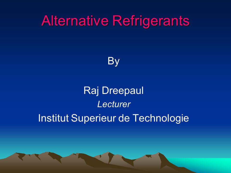 Alternative Refrigerants By Raj Dreepaul Lecturer Institut Superieur de Technologie