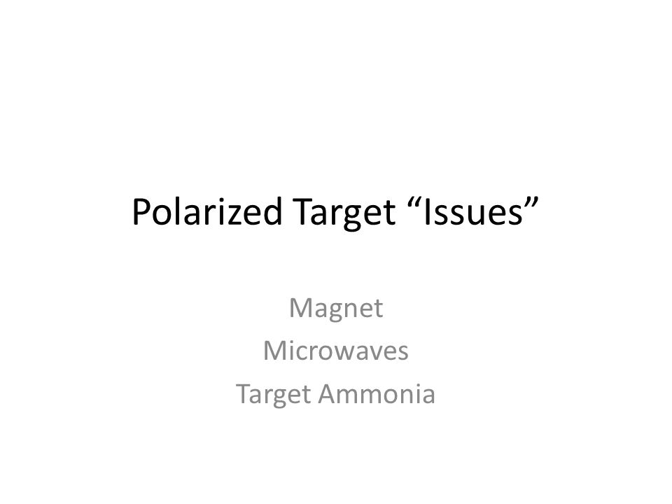 Polarized Target Issues Magnet Microwaves Target Ammonia