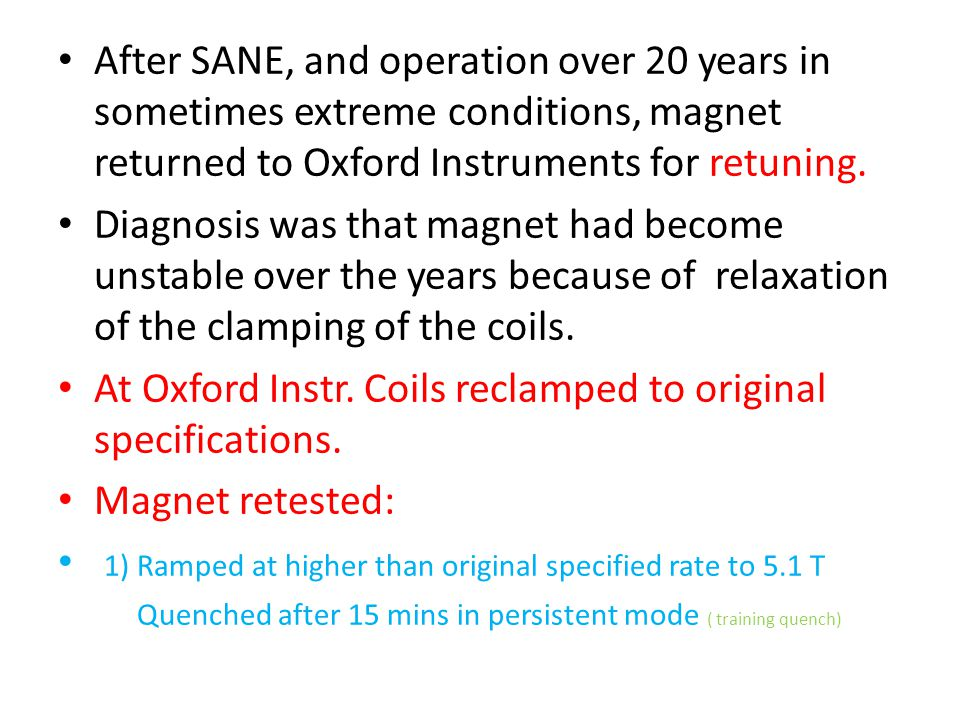 After SANE, and operation over 20 years in sometimes extreme conditions, magnet returned to Oxford Instruments for retuning.